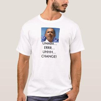 Untitled, UMMM...ERRR...UHHH...CHANGE! T-Shirt