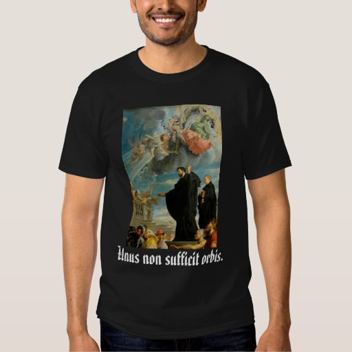 Unus non sufficit orbis, S. Franciscus Xaverius,SJ T-shirts