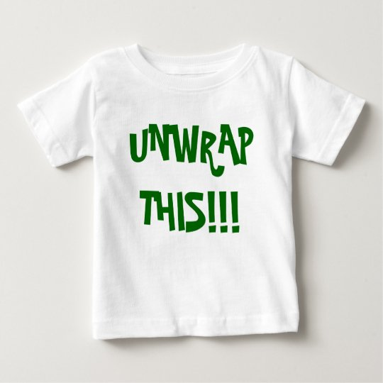 UNWRAP THIS!!! BABY T-Shirt