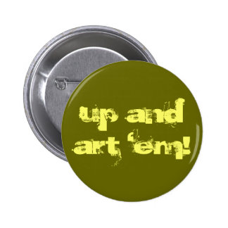 up and art 'em! 2 inch round button