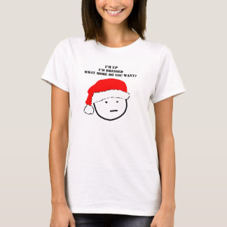 up dressed what do u want t-shirt