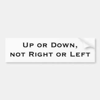 Up or Down,not Right or Left Car Bumper Sticker