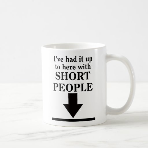 Up To Here With Short People Funny Mug Humor