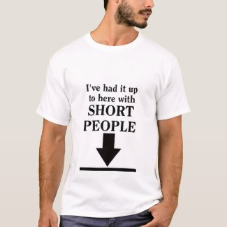 Up To Here With Short People Funny Shirt Humor