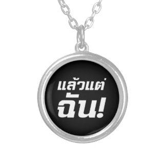Up to ME! ★ Laeo Tae Chan in Thai Language ★ Silver Plated Necklace