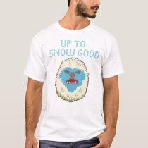 Up to Snow Good Yeti shirt