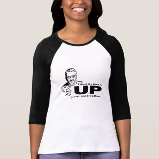 UP your Medication Tee Shirt