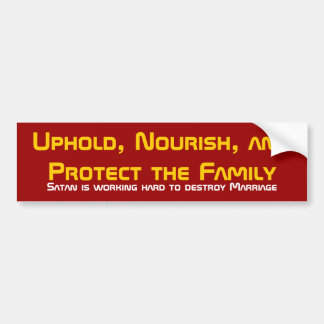 Uphold, Nourish, and Protect the Family, Satan ... Bumper Sticker