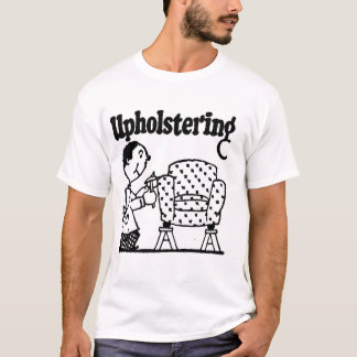 UPHOLSTERY T-Shirt