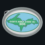 """Upper Peninsula 906 Area Code Belt Buckle<br><div class=""""desc"""">Unique and very one-of-a kind belt buckle features the image of Michigan&#39;s Upper Peninsula with the text  &quot;God&#39;s Area Code Is 906&quot; across the image.</div>"""