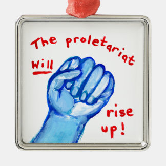 Uprising social justice proletariat WILL rise up Metal Ornament