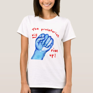 Uprising social justice proletariat WILL rise up T-Shirt