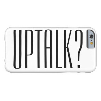 Uptalk...? Barely There iPhone 6 Case
