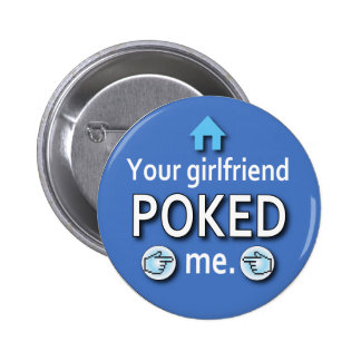 Ur Girlfriend Poked Me Pinback Buttons