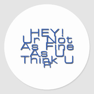 Ur Not As Fine As You Think You Are Classic Round Sticker