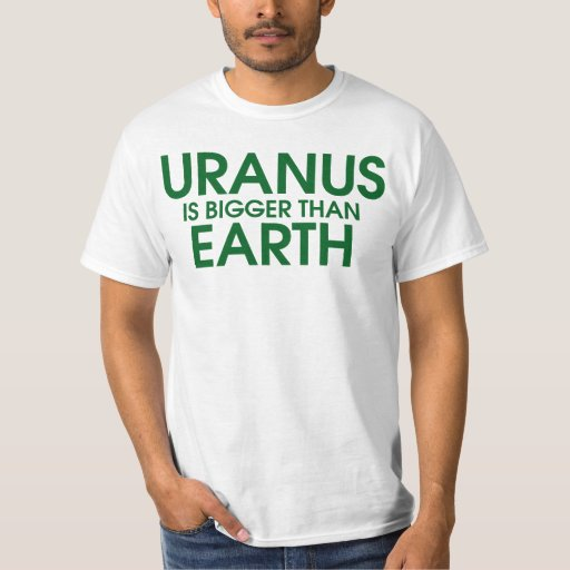 Uranus Is Bigger Than Earth Shirts