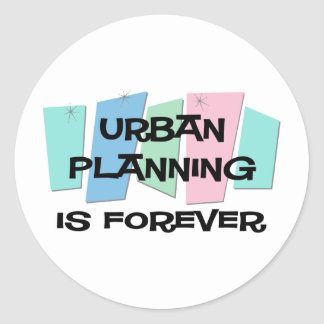 Urban Planning Is Forever Classic Round Sticker