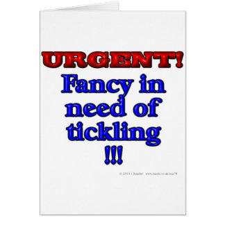 URGENT! Fancy in need of tickling!!! Greeting Card
