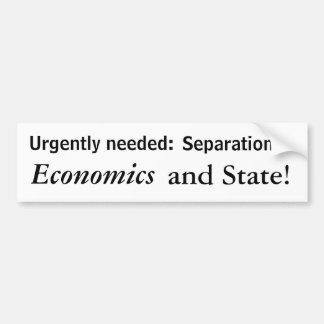 Urgently needed:, Separation of, Economics, and... Bumper Sticker