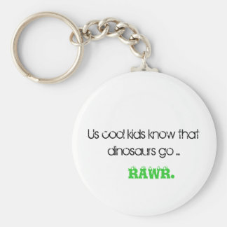 Us cool kids know that dinosaurs go ..., RAWR. Keychain