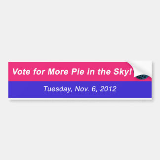 US Election 2012 - Vote for More Pie in the Sky Car Bumper Sticker
