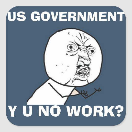 US GOVERNMENT Y U NO sticker