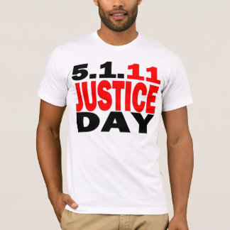 US JUSTICE DAY 5/1/2011 T-Shirt