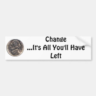 us-nickle, Change...It's All You'll Have Left Bumper Sticker