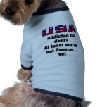 USA addicted to debt? At least we're not Greece... Doggie T Shirt