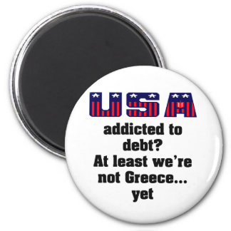 USA addicted to debt? At least we're not Greece... Refrigerator Magnet