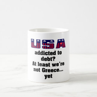 USA addicted to debt? At least we're not Greece... Coffee Mug