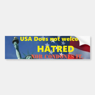 USA DOES NOT CONDONE HATRED!! Bumper Sticker! Bumper Sticker