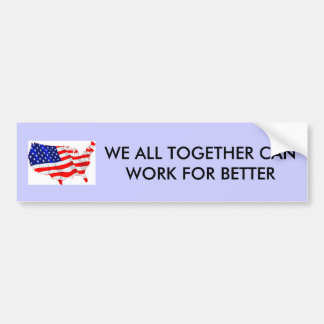 usa-flag, WE ALL TOGETHER CAN WORK FOR BETTER Car Bumper Sticker