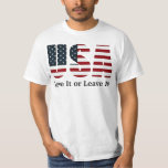 USA Love It or Leave It! T Shirt