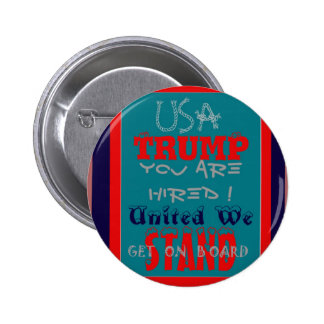 USA Trump You Are Hired! United We Stand Get On! Button
