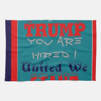 USA Trump You Are Hired! United We Stand Get On! Kitchen Towels