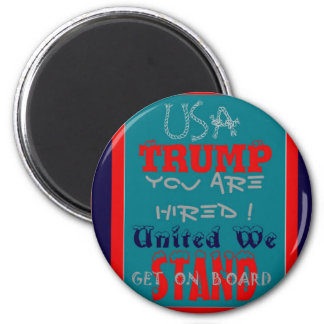 USA Trump You Are Hired! United We Stand Get On! Magnet