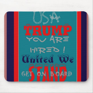 USA Trump You Are Hired! United We Stand Get On! Mouse Pad