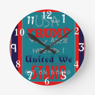 USA Trump You Are Hired! United We Stand Get On! Round Clock