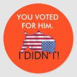 USA, YOU VOTED FOR HIM., I DIDN'T! STICKER