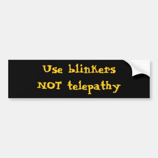Use blinkers NOT telepathy Bumper Sticker