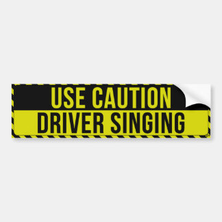 Use Caution, Driver Singing Bumper Sticker