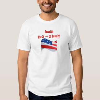 Use it Or Lose It, American flag, patriotic T Shirt