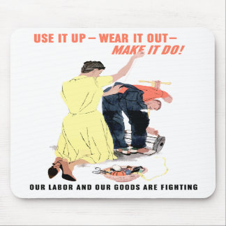Use It Up -- Wear It Out -- Make It Do Mouse Pad