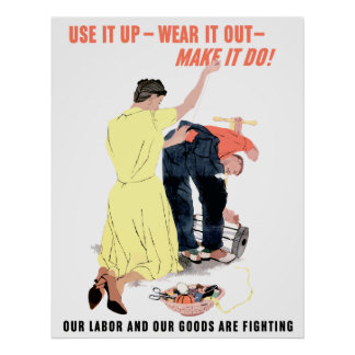 Use It Up -- Wear It Out -- Make It Do Posters