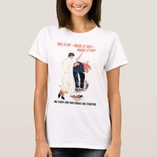 Use It Up -- Wear It Out -- Make It Do T-Shirt