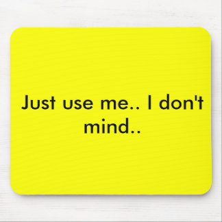 Use me. mouse pad