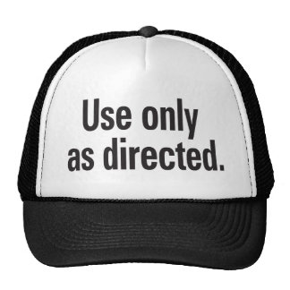 Use only as directed. trucker hat