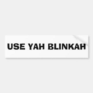 USE YAH BLINKAH (black and white) Car Bumper Sticker