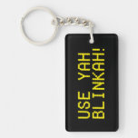 USE YAH BLINKAH! keychain, black and yellow